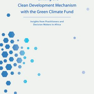 Linking the Clean Development Mechanism with the Green Climate Fund: Insights from Practitioners and Decision Makers in Africa (2017)