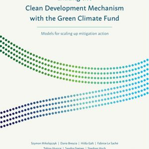 Linking the Clean Development Mechanism with the Green Climate Fund: Models for scaling up mitigation action