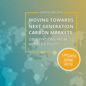 Update June 2019: Moving towards next generation carbon markets – Observations from Article 6 pilots