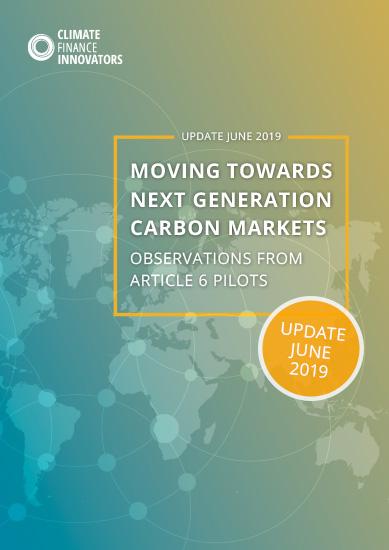 Mise-à jour juin 2019: Vers la prochaine génération des marchés du carbone – Observations des projets pilotes au titre de l'article 6 (en anglais)